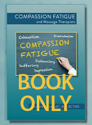 Compassion Fatigue and Massage Therapists: A Practical Workbook (Book ONLY)