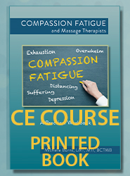 Compassion Fatigue and Massage Therapists: A Practical Workbook (Course Printed Book))